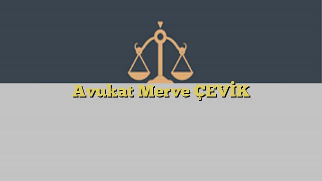 Avukat Merve ÇEVİK