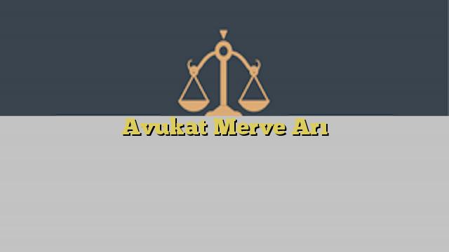 Avukat Merve Arı