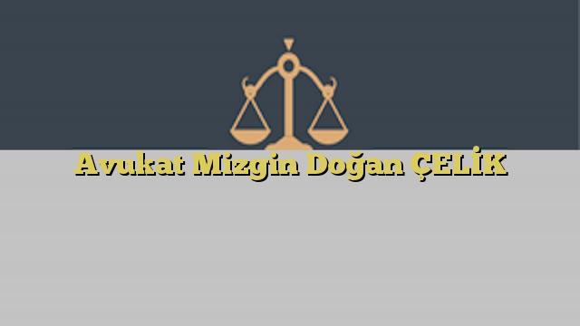 Avukat Mizgin Doğan ÇELİK