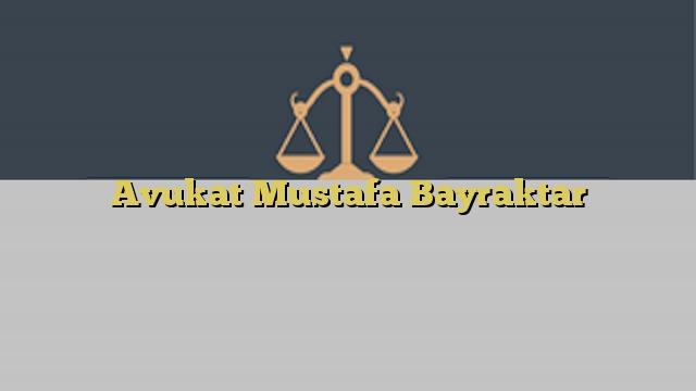 Avukat Mustafa Bayraktar