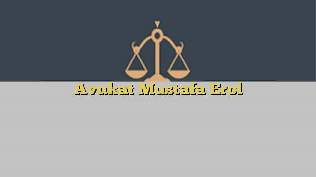 Avukat Mustafa Erol