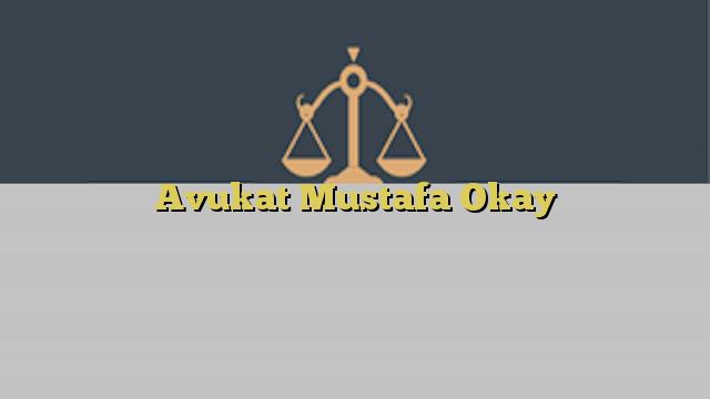 Avukat Mustafa Okay