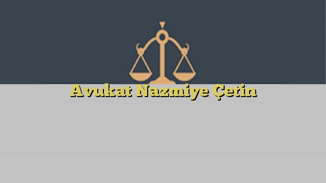Avukat Nazmiye Çetin