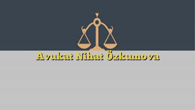 Avukat Nihat Özkumova