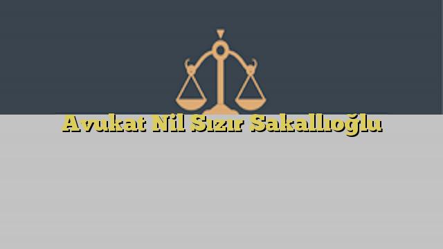 Avukat Nil Sızır Sakallıoğlu