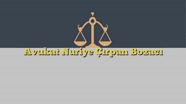 Avukat Nuriye Çırpan Bozacı