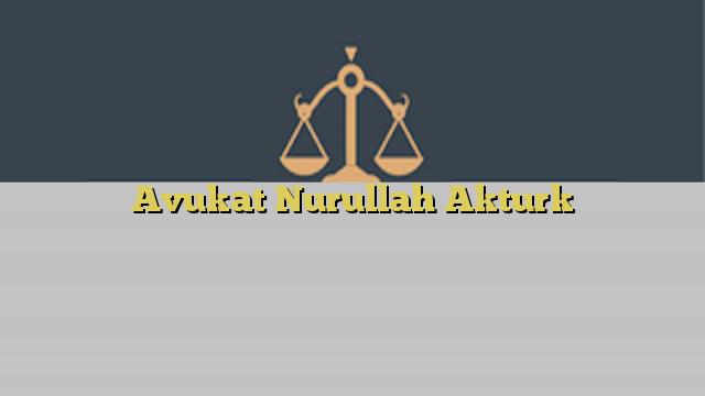 Avukat Nurullah Akturk