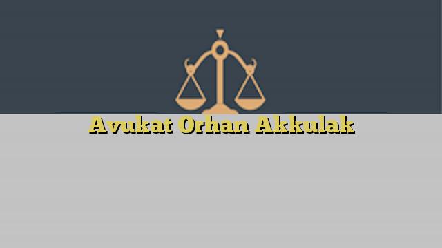 Avukat Orhan Akkulak