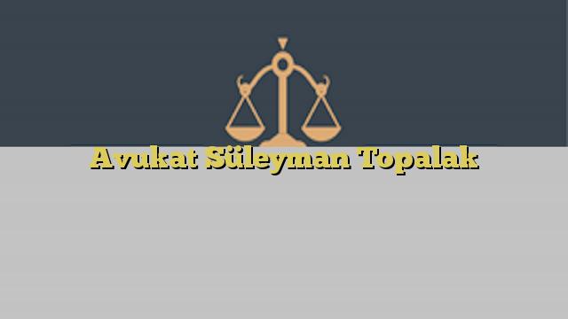 Avukat Süleyman Topalak
