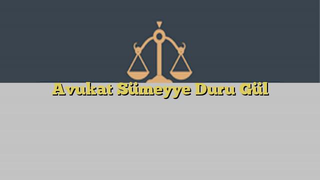Avukat Sümeyye Duru Gül