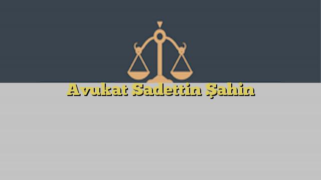 Avukat Sadettin Şahin