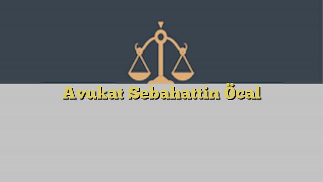 Avukat Sebahattin Öcal