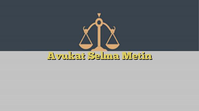 Avukat Selma Metin