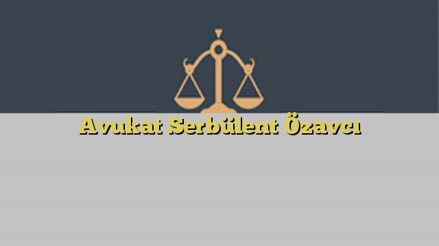 Avukat Serbülent Özavcı