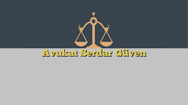 Avukat Serdar Güven