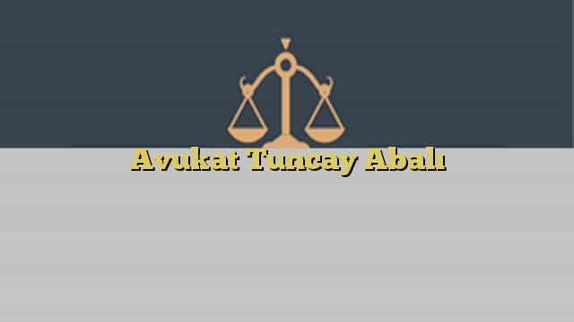 Avukat Tuncay Abalı