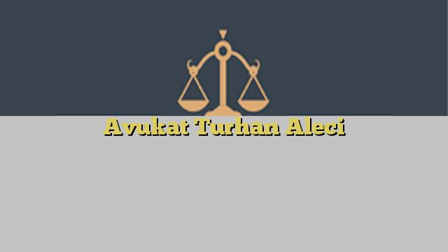 Avukat Turhan Aleci
