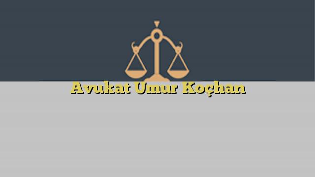 Avukat Umur Koçhan