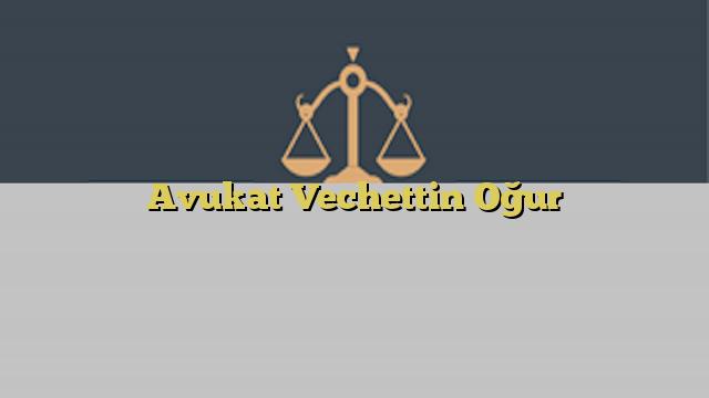 Avukat Vechettin Oğur
