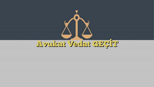 Avukat Vedat GEÇİT