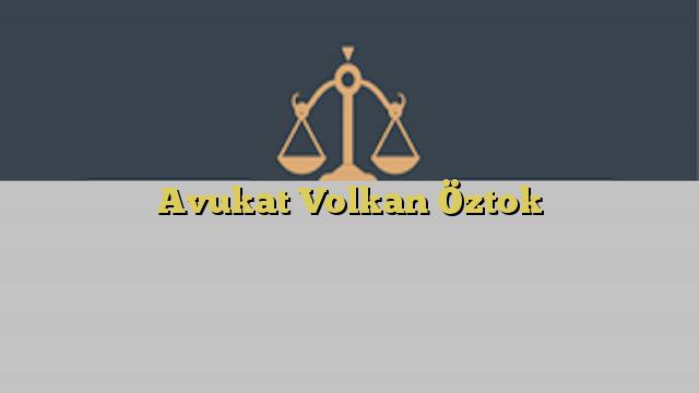 Avukat Volkan Öztok