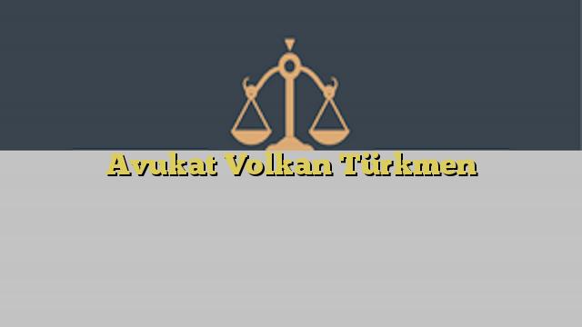 Avukat Volkan Türkmen