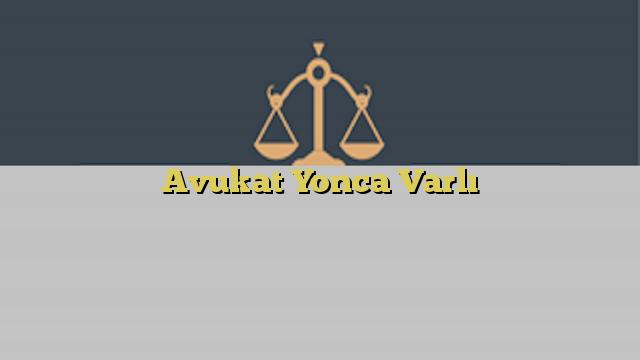 Avukat Yonca Varlı