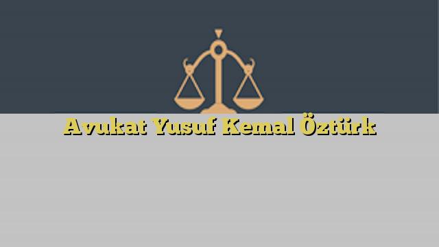 Avukat Yusuf Kemal Öztürk