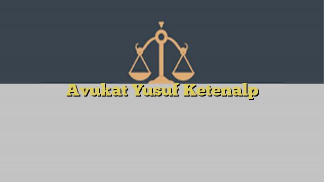 Avukat Yusuf Ketenalp