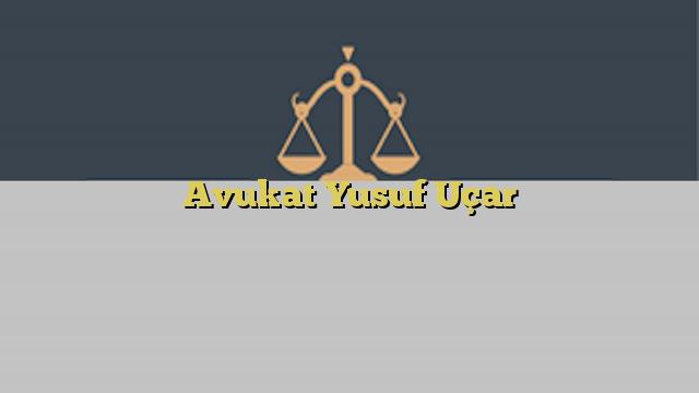 Avukat Yusuf Uçar