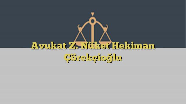 Avukat Z. Nüket Hekiman Çörekçioğlu