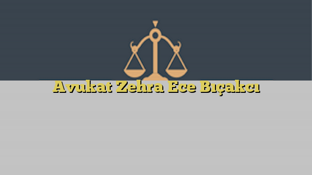 Avukat Zehra Ece Bıçakcı