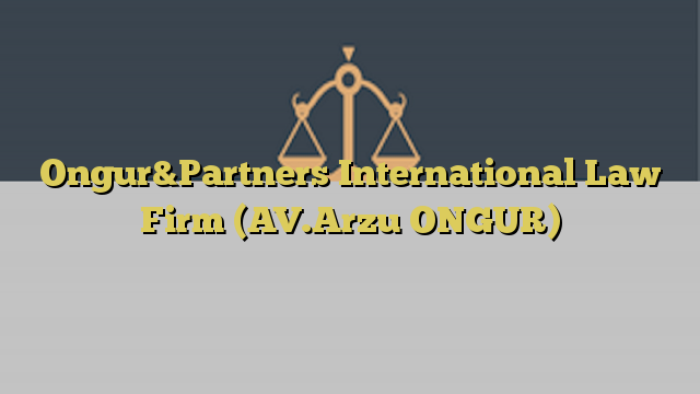 Ongur&Partners International Law Firm (AV.Arzu ONGUR)
