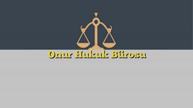 Onur Hukuk Bürosu