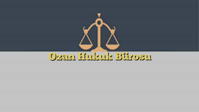 Ozan Hukuk Bürosu