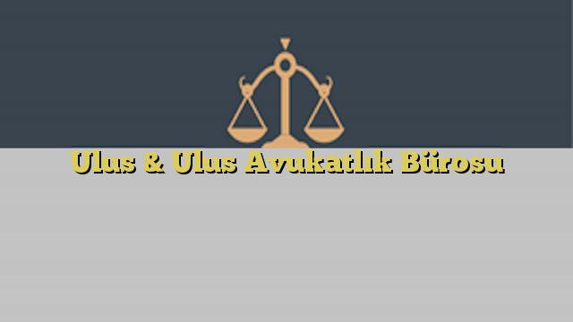 Ulus & Ulus Avukatlık Bürosu