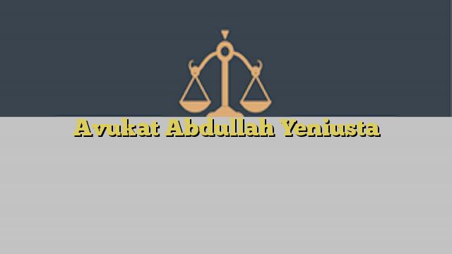 Avukat Abdullah Yeniusta