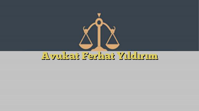 Avukat Ferhat Yıldırım