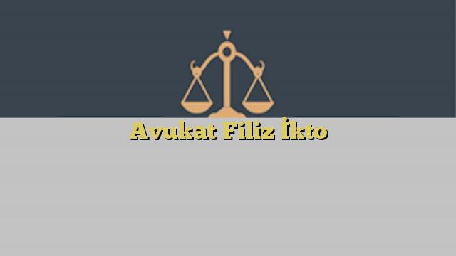 Avukat Filiz İkto