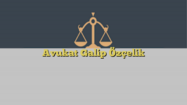 Avukat Galip Özçelik