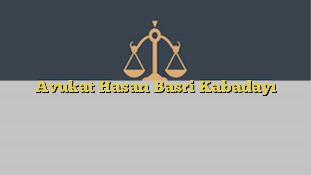Avukat Hasan Basri Kabadayı