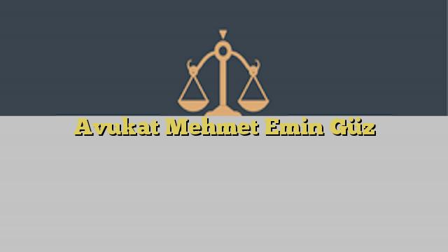Avukat Mehmet Emin Güz