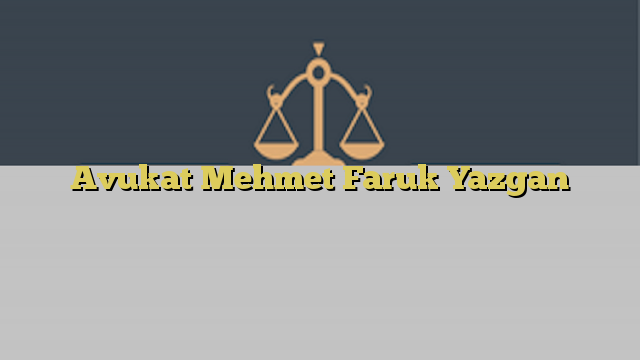 Avukat Mehmet Faruk Yazgan
