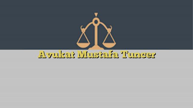 Avukat Mustafa Tuncer