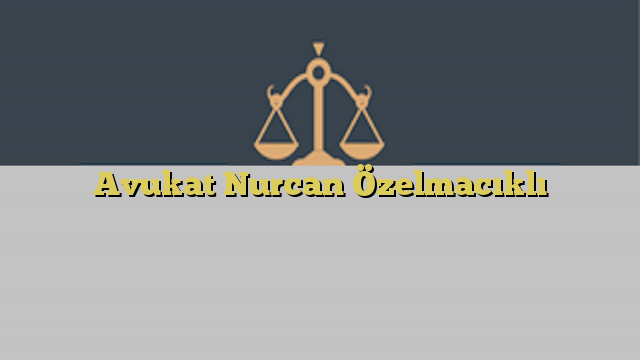 Avukat Nurcan Özelmacıklı
