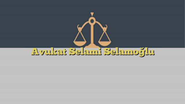 Avukat Selami Selamoğlu