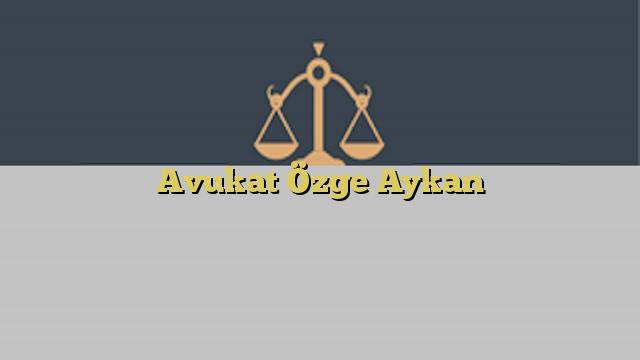 Avukat Özge Aykan