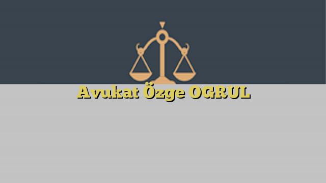 Avukat Özge OGRUL
