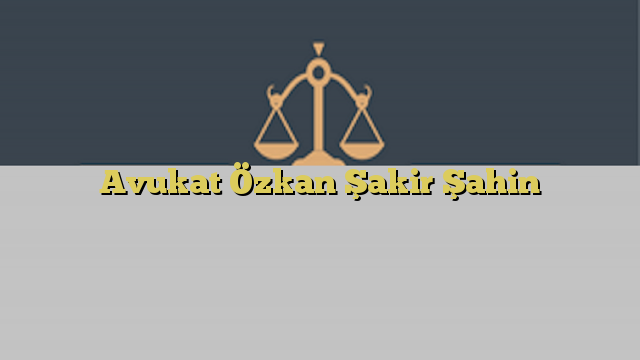 Avukat Özkan Şakir Şahin