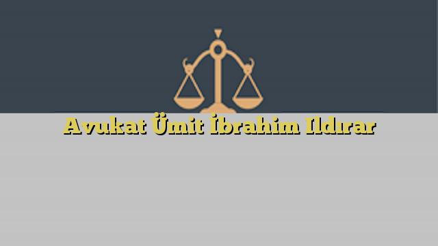Avukat Ümit İbrahim Ildırar
